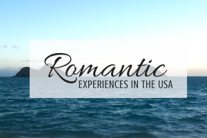 The Most Romantic Experiences in the USA - Romantic Things to do in the United States